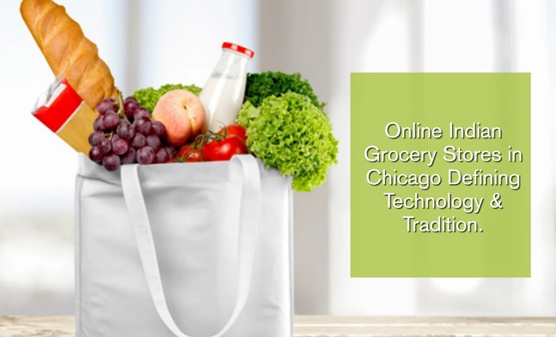 Online Indian Grocery Stores in Chicago Defining Technology and Tradition.